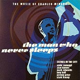 The Man Who Never Sleeps Charles Mingus